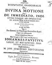 Disputatio Inauguralis De Divina Motione Sive De Immediato, Indistinctoque Ab Operatione Agentium Finitorum Dei Concursu: Ex verbis Actor. XVII. v. XXVIII. En autō kinumetha. In ipso movemur