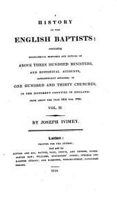 A History of the English Baptists: Containing biographical sketches and notices of above three hundred ministers, and historical accounts, alphabetically arranged, of hundred and thirty churches, in the different counties in England: from about the year 1610 till 1700, Volume 2