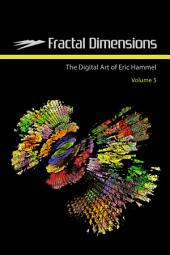 Fractal Dimensions: The Digital Art of Eric Hammel, Volume 5, Volume 5