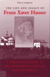 The Life and Legacy of Franz Xaver Hauser: A Forgotten Leader in the Nineteenth-century Bach Movement