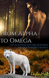 From Alpha to Omega (gay m/m bondage menage wolf shifter erotic romance bundle)
