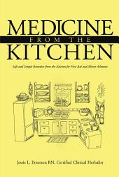 Medicine from the Kitchen: Safe and Simple Remedies from the Kitchen for First Aid and Minor Ailments