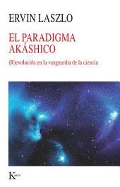 El paradigma akáshico: (R)evolución en la vanguardia de la ciencia
