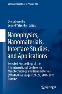 Nanophysics  Nanomaterials  Interface Studies  and Applications