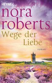 Wege der Liebe: Roman