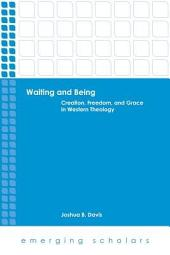 Waiting and Being: Creation, Freedom, and Grace in Western Theology