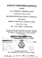 Ensayo histórico-crítico sobre la antigua legislación y principales cuerpos legales de los reynos de León y Castilla especialmente sobre el Código de D. Alonso el Sabio, conocido con el nombre de Las Siete Partidas