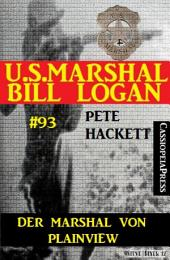 Der Marshal von Plainview (U.S. Marshal Bill Logan Band 93): Western