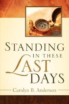Standing in These Last Days