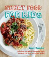 Great Food for Kids: Delicious Recipes and Fabulous Facts to Turn you into a Kitchen Whiz
