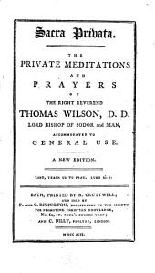 Sacra privata: The private meditations and prayers of the Right Reverend Thomas Wilson ... accomodated to general use