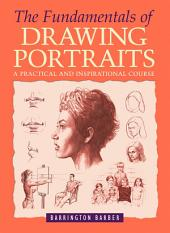 The Fundamentals of Drawing Portraits: A Practical Course for Artists