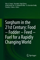 Sorghum in the 21st Century: Food – Fodder – Feed – Fuel for a Rapidly Changing World