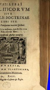 Politicorum sive civilis doctrinae libri sex, qui ad principatum maxime spectant. Additae notae auctiores, tum et de una religione liber. Omnia postremo auctor recensuit