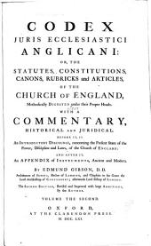 Codex Juris Ecclesiastici Anglicani: Or, The Statutes, Constitutions, Canons, Rubricks and Articles, of the Church of England, Methodically Digested Under Their Proper Heads. With a Commentary, Historical and Juridical. Before It, is an Introductory Discourse, Concerning the Present State of the Power, Discipline and Laws, of the Church of England: and After It, an Appendix of Instruments, Ancient and Modern, Volume 2