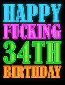 Happy Fucking 34th Birthday