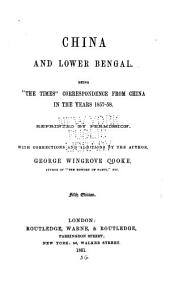 "China and Lower Bengal: Being ""The Times"" Correspondence from China in the Years 1857-58"