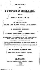 Biography of Stephen Girard: With His Will Affixed ... Together with a Detailed History of His Banking and Financial Operations for the Last Twenty Years ...