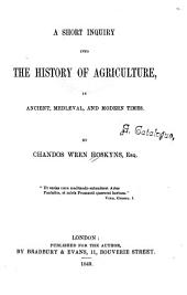 A Short Inquiry Into the History of Agriculture in Ancient, Mediaeval, and Modern Times