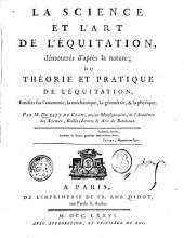 La science et l'art de l'équitation, démontrés d'après la nature; ou, Théorie et pratique de l'équitation, fondées sur l'anatomie, la méchanique, la géométrie, & la physique