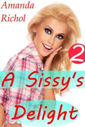 A Sissy's Delight 2 (Gay Crossdressing, Humiliation, Cuckold, Forced Femdom)