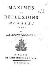 Maximes et Réflexions morales. (Notice sur le caractère et les écrits du Duc de la Rochefoucauld [by J. B. A. Suard].) L.P.