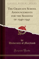The Graduate School Announcements for the Sessions of 1940 1941  Classic Reprint  PDF