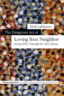 The Dangerous Act of Loving Your Neighbor Book