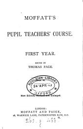 Moffatt's pupil teachers' course (ed. by T. Page). Candidates, 2nd (-4th) year. (-4th) year: Volume 1