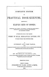 A Complete System of Practical Book-keeping: Exemplified in Eleven Sets of Books ... Accompanied with the Various Forms of Bills, Mercantile Letters, Etc. in Daily Use in the Counting Room : an Interest and Time Table ...