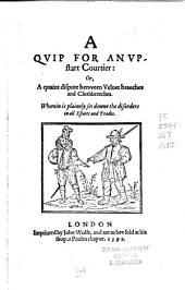 A Qvip for an Vpstart Courtier; Or, A Quaint Dispute Betvveen Veluet Breeches and Clothbreeches: Wherein is Plainely Set Downe the Disorders in All Estates and Trades