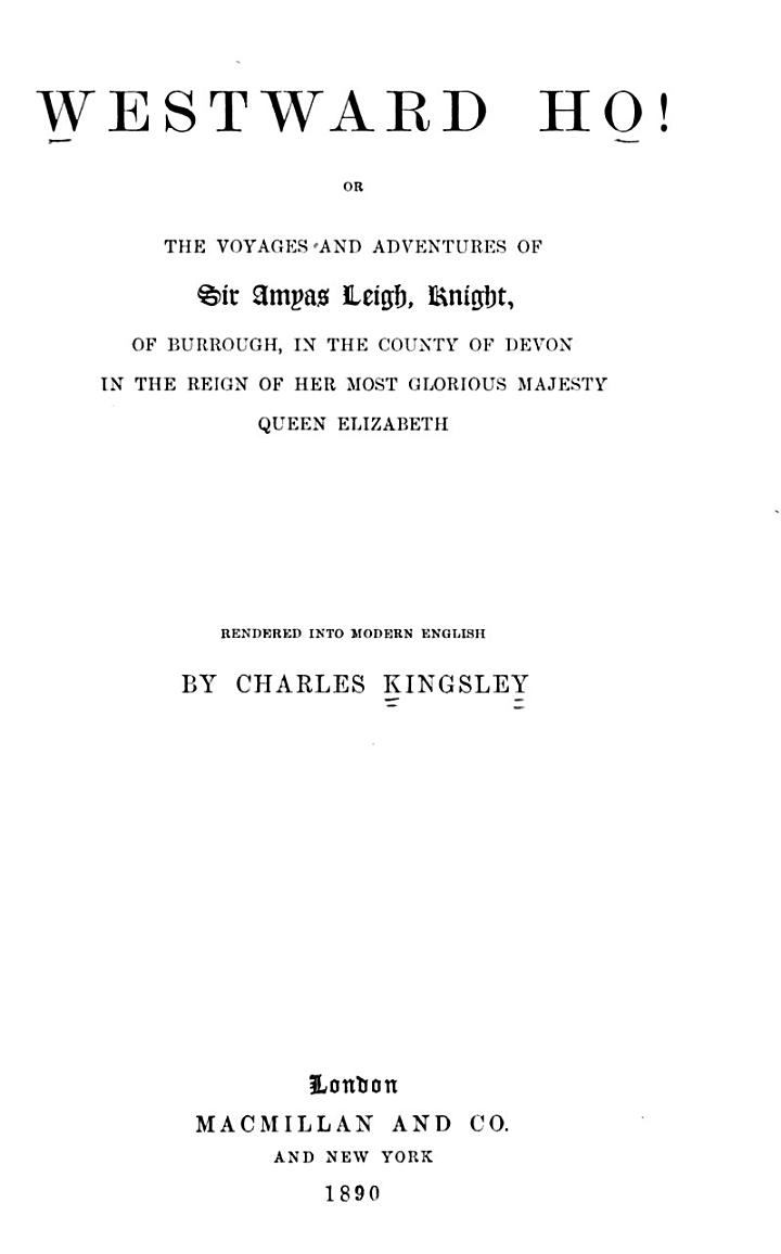 Westward ho! Or the voyages and adventures of Sir Amyas Leigh, Knight, of Burrough, in the County of Devon [...]