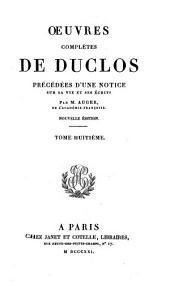Oeuvres complètes de Duclos: précédées d'une notice sur sa vie et ses écrits, Volume8
