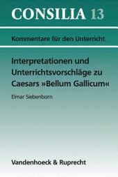 Interpretationen und Unterrichtsvorschläge zu Caesars »Bellum Gallicum«