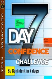 7-Day Confidence Challenge: Improve Your Confidence In 7 Days