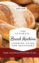 The Ultimate Bread Machine Cooking Guide For Beginners PDF