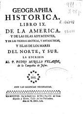 Geographia historica: libro IX, de la America y de las islas adyacentes, y de las tierras Artacticas, y Antarcticas y islas de los mares, Volumen 9