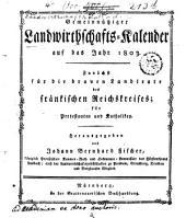 Gemeinnütziger Landwirthschafts-Kalender auf das Jahr 1803: Zunächst für die braven Landleute des fränkischen Reichskreises für Protestanten und Katholiken