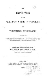 An Exposition of the Thirty-nine Articles of the Church of England: Demonstrated Upon Principles of Reason, and Agreeable to the Sense of the Scriptures and Fathers