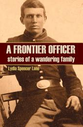 A Frontier Officer: Stories of a Wandering Family (Expanded, Annotated)