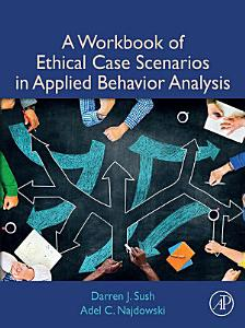 A Workbook of Ethical Case Scenarios in Applied Behavior Analysis Book