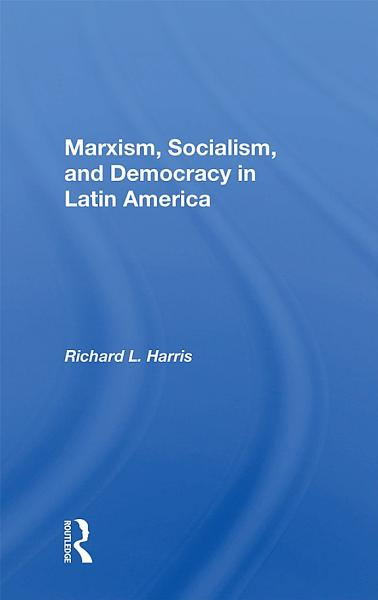 Marxism, Socialism, And Democracy In Latin America