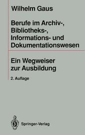 Berufe im Archiv-, Bibliotheks-, Informations- und Dokumentationswesen: Ein Wegweiser zur Ausbildung, Ausgabe 2