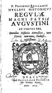Nucleus historicus regulae magni patris Augustini ad servos dei ...