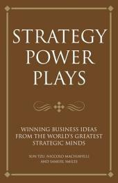 Strategy power plays: Winning business ideas from the world's greatest strategic minds: Sun Tzu, Niccolo Machiavelli and Samuel Smiles