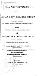The New Testament of Our Lord and Saviour Jesus Christ: The Text Carefully Printed from the Most Correct Copies of the Present Authorized Version Including the Marginal Readings and Parallel Texts with a Commentary and Critical Notes, Designed as a Help to a Better Understanding of the Sacred Writings
