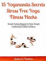 15 Yogananda Secrets  Stress Free Yoga Fitness Hacks PDF