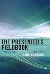 The Presenter's Fieldbook: A Practical Guide, Edition 3
