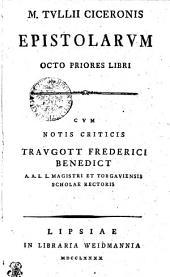 M. Tvllii Ciceronis Epistolarvm Octo Priores Libri: Tomvs Primvs, Volume 1