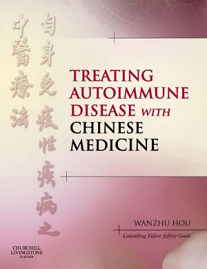 Treating Autoimmune Disease with Chinese Medicine E-Book